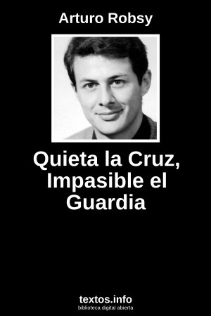 Quieta la Cruz, Impasible el Guardia