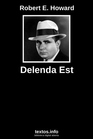 Delenda Est, de Robert E. Howard
