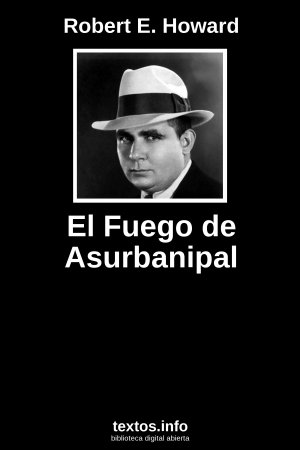 El Fuego de Asurbanipal, de Robert E. Howard