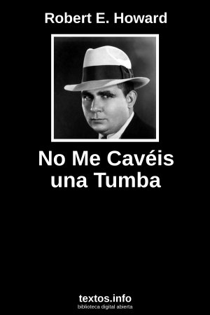 No Me Cavéis una Tumba, de Robert E. Howard