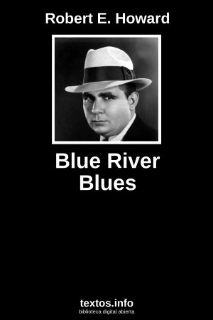 Blue River Blues, de Robert E. Howard