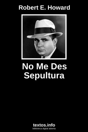 No Me Des Sepultura, de Robert E. Howard