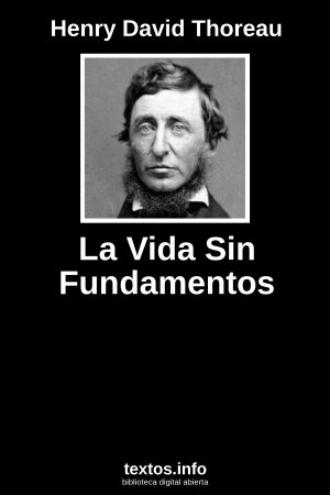 La Vida Sin Fundamentos, de Henry David Thoreau